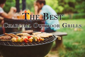 Best Charcoal Outdoor Grills